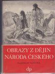 Obrazy z dějin národa českého - věrná vypravování o životě, skutcích válečných i duchu vzdělanosti. Díl 1, Od dávnověku po dobu královskou - náhled