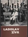 Zasloužilý umělec Ladislav Zívr - Plastiky (Východočeská galerie Pardubice, říjen - listopad 1984) - náhled