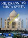 NEJKRÁSNĚJŠÍ MÍSTA SVĚTA - Průvodce turistickými památkami - Kolektiv autorů - náhled
