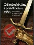 Od knížecí družiny k posádkovému městu - Praha vojenská od nejstarších dob po současnost - náhled
