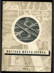 Britská města zítřka : Při příležitosti výstavy britské architektury pořádané Výtvarným odborem Umělecké besedy v Praze ... 1947 - náhled