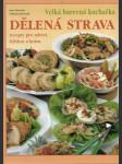 Dělená strava - recepty pro zdraví, štíhlost a krásu - velká barevná kuchařka. - náhled