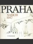 Praha našich snů  /  Čtení o Praze podle českého písemnictví - výbor literárních textů - náhled