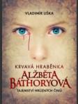 Krvavá hraběnka Alžběta Báthoryová  - náhled