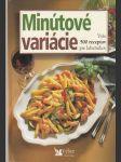 Minútové variácie Vyše 500 receptov pre labužníkov (veľký formát) - náhled