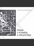 Praha v plánech a projektech (Od středověku po současnost. Katalog výstavy) - náhled