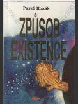 Způsob existence (Autor srozumitelnou formou seznamuje čtenářskou obec s problematikou existence lidstva z nejrůznějších aspektů a v nejrůznějších souvislostech) - náhled