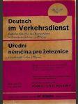 Deutsch im Verkehrsdienst. Amtlicher Behelf für den Bahnamtdienst - Úřední němčina pro železnice v Protektorátě Čechy a Morava - náhled
