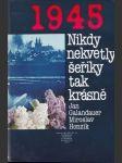 1945 - Nikdy nekvetly šeříky tak krásně  - náhled