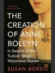 The Creation of Anne Boleyn (In Search of the Tudoer´s Most Notorious Queen) - náhled