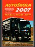 Autoškola 2007 - učebnice pravidel silničního provozu pro začátečníky i profesionály : pravidla, značky, testy - náhled