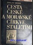 Cesta české a moravské církve staletími - medek václav - náhled
