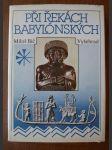 Při řekách babylónských - dějiny a kultura starověkých říší Předního Orientu - náhled