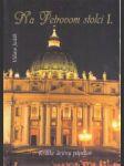 Na Petrovom stolci.Krátke dejiny pápežov I.-II.zv. - náhled