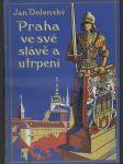 Praha ve své slávě a utrpení - náhled