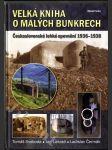 Velká kniha o malých bunkrech - československé lehké opevnění 1936-1938 - náhled
