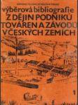 Výberová bibliografie z dějin podniků, továren a závodů v Českých zemích 1.-3.zv. - náhled