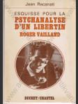 Esquisse pour la psychanalyse d´un libertin Roger Vailland - náhled
