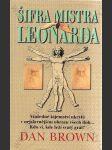 Šifra mistra Leonarda (Vražedné tajemství ukryté v nejslavnějším obrazu všech dob... Kdo ví, kde leží svatý grál?) - náhled