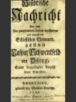 Historische Nachricht von dem vor zweyhundert Jahren berühmten und verruffenen Schlesischen Edelmann, Herrn Caspar Schwenckfeld von Osing, samt beygefügter Anzahl seiner Schrifften. - náhled