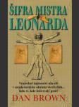 Šifra mistra Leonarda (Vražedné tajemství ukryté v nejslavnějším obrazu všech dob...Kdo ví, kde leží svatý grál?) - náhled