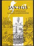 Jan Hus mezi epochami, národy a konfesemi - sborník z mezinárodního sympozia konaného 22.-26. září 1993 v Bayreuthu, SRN - náhled