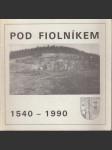 Pod Fiolníkem 1540-1990 - náhled