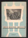 Umění moderní Ameriky - soubor reprodukcí k výstavě amerického umění v Praze, v Brně a v Bratislavě v měsících březnu-květnu 1947 - náhled