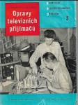 Opravy televizních přijímačů - Určeno opravářům televizních přijímačů a pokročilým amatérům. - náhled