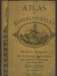 Atlas für  Handelsschulen (B. Mittlere Ausgabe für zweiklassige Handelsschulen, mittlere gewerbliche und land-wirtschaftliche Fachschulen) - náhled