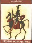 Příběhy Dona Quijota, podle díla Cervantesova vypravuje J. john - náhled