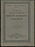 Kde se narodil Jan Hus? - přednáška proslovená 8.XI.1923 na schůzi Histor. spolku a Společnosti Husova musea v Praze - náhled