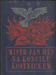 Mistr Jan Hus na koncilu kostnickém, jeho výslech, odsouzení a upálení dne 6. července 1415 - náhled