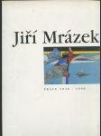 Jiří Mrázek - Práce 1940-1998 - katalog výstavy, Praha 16.9.-15.11.1998 - náhled