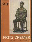 Fritz Cremer : projekty-studie-výsledky ; Národní galerie v Praze, státní muzea v Berlíně-Národní galerie, Valdštejnská jízdárna 1978 - náhled
