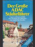 Der große ADAC Städteführer - unsere schönsten Städte von Flensburg bis München, von Aachen bis Dresden - náhled