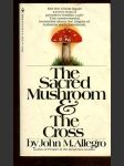 The Sacred Mushroom and the Cross : A study of the nature and origins of Christianity within the fertility cults of the ancient Near East - náhled