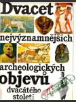 Dvacet nejvýznamnějších archeologických objevu dvacátého století - náhled