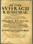 Q.D.V.B. De Ivre Svfragii R. Bohemiae, Novissime Instavrati In Comitiis S.R.I. ....Scripsit Disservitqve Ioannes Leonardvs Oheimb Vratislaviensis .... - náhled