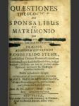 Questiones theologicae de sponsalibus et matrimonio, quas celeberrimo archi-episcopali seminario Pragensi, ... - náhled