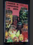 Ovoce a zelenina ve skle : 288 zavařovacích návodů a kuchařských předpisů - náhled