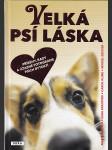 Velká psí láska - příběhy, rady a úžasné fotografie psích bytostí - náhled