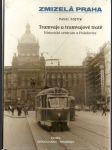 Zmizelá  praha - tramvaje a tramvajové tratě - historické centrum a holešovice - náhled