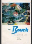 Jan Bauch, Výběr z díla 1928-1980, Obrazy, plastika, kresby (Jízdárna Pražského hradu, prosinec 1980 - leden 1981) - náhled