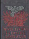 Mistr Jan Hus na koncilu Kostnickém (jeho výslech, odsouzení a upálení r. 1415) - náhled
