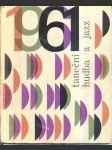 Taneční hudba a jazz 1961 - sborník statí a příspěvků k otázkám jazzu a moderní taneční hudby - náhled