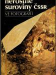 Nerostné suroviny ČSSR ve fotografii : Poleznyje iskopajemyje ČSSR v fotografii = Mineral raw materials of the ČSSR in photograpfy = Mineralrohstoffe der ČSSR in der Photographie - náhled