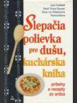 Slepačia polievka pre dušu, kuchárska kniha (Príbehy a recepty zo srdca) - náhled