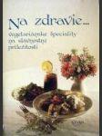 Na zdravie... Vegetariánske špeciality na slávnostné príležitosti - náhled