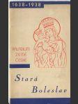 94c2d9e03 Stará Boleslav : průvodce po jejích náboženských památkách : k jubileu  přenesení posv. Paladia země České : 1638-1938 (1938)